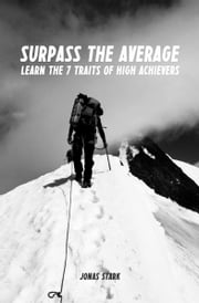 Surpass the Average: Learn the 7 Traits of High Achievers (Best Business Books Book 11) ebook by Jonas Stark
