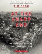 At the Sharp End Volume One - Canadians Fighting the Great War 1914-1916 ebook by Tim Cook