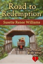 Road to Redemption - The Amish Ways, #2 ebook by Susette Williams