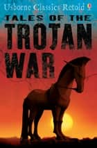 Tales of the Trojan War: Usborne Classics Retold eBook by Kamini Khanduri, Jeff Anderson
