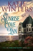 The Sunrise Cove Inn - Book 1, #1 ebook by Katie Winters