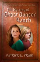 The Mystery of Ghost Dancer Ranch - The Adventures of Punkin and Boo, #1 ebook by Patrick E. Craig