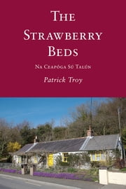 The Strawberry Beds: Na Ceapóga Sú Talún ebook by Patrick James Troy