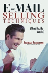 E-Mail Selling Techniques: That Really Work ebook by Stephan Schiffman