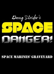 Space Danger! Space Marines' Graveyard (Short Story) ebook by Doug Strider