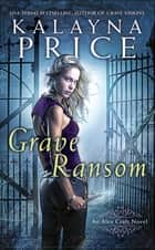 Grave Ransom ebook by Kalayna Price