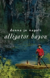 Alligator Bayou ebook by Donna Jo Napoli