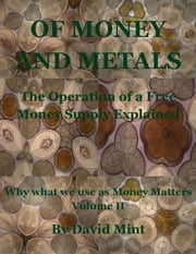 Of Money and Metals: The Operation of a Free Money Supply Explained ebook by David Mint