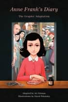 Anne Frank's Diary: The Graphic Adaptation 電子書 by Anne Frank, David Polonsky, Ari Folman
