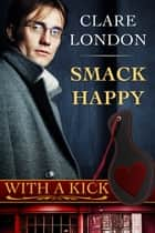Smack Happy ebook by Clare London