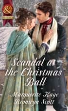 Scandal At The Christmas Ball: A Governess for Christmas / Dancing with the Duke's Heir (Mills & Boon Historical) ebook by Marguerite Kaye, Bronwyn Scott
