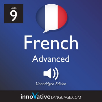Learn French - Level 9: Advanced French - Volume 1: Lessons 1-25 audiobook by Innovative Language Learning,LLC