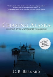 Chasing Alaska - A Portrait of the Last Frontier Then and Now ebook by C. B. Bernard