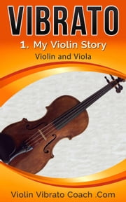 My Violin Story - Violin Vibrato Series, #1 ebook by Kobo.Web.Store.Products.Fields.ContributorFieldViewModel