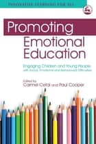 Promoting Emotional Education - Engaging Children and Young People with Social, Emotional and Behavioural Difficulties ebook by Carmel Cefai, Paul Cooper, Mark G Borg,...