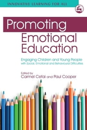 Promoting Emotional Education - Engaging Children and Young People with Social, Emotional and Behavioural Difficulties ebook by Carmel Cefai,Paul Cooper,Mark G Borg,Andrew Triganza Scott,Ingrid E. Sladeczek,Frode Svartdal,Damian Spiteri,Frances Toynbee,Knut Gundersen,Jenny Mosley,Anastasia Karagiannakis,Helen Cowie,Claire Beaumont,Caroline Couture,Marion Bennathan