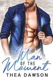 Man of the Moment - Gentlemen, Inc., #1 ebook by Thea Dawson
