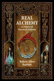 Real Alchemy - A Primer of Practical Alchemy ebook by Bartlett, Robert Allen,Hauck, Dennis William