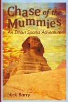 Chase of the Mummies - An Ethan Sparks Adventure ebook by Nick Barry