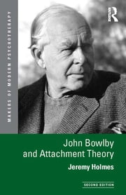 John Bowlby and Attachment Theory ebook by Jeremy Holmes