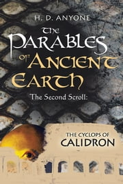 The Parables of Ancient Earth - The Second Scroll: The Cyclops of Calidron ebook by H. D. Anyone