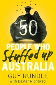 50 People Who Stuffed Up Australia ebook by Guy Rundle