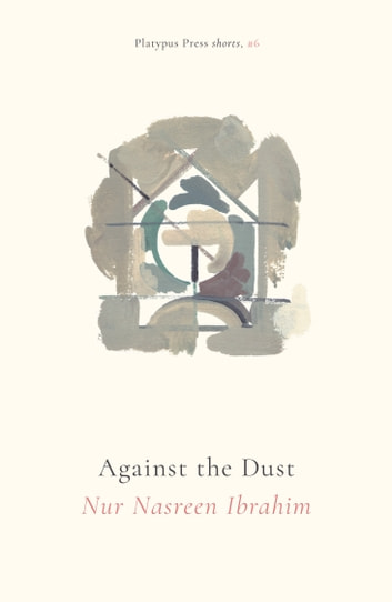 Against the Dust ebook by Nur Nasreen Ibrahim