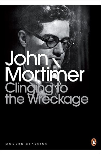CLINGING TO THE WRECKAGE ebook by John Mortimer