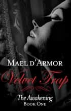Velvet Trap: The Awakening Book 1 ebook by Mael d'Armor