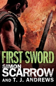 Arena: First Sword (Part Three of the Roman Arena Series) ebook by Simon Scarrow,T. J. Andrews
