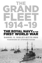 The Grand Fleet 1914-19 - The Royal Navy in the First World War ebook by