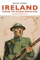 Ireland during the Second World War - Farewell to Plato's Cave ebook by Bryce Evans