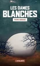 Les dames blanches ebook by Pierre Bordage