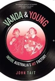 Vanda & Young: Inside Australia's Hit Factory ebook by Tait, John