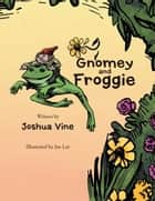 Gnomey and Froggie ebook by Jushua Vine, Joe Lee