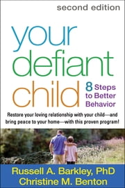 Your Defiant Child, Second Edition - Eight Steps to Better Behavior ebook by Russell A. Barkley, PhD, ABPP, ABCN,Christine M. Benton