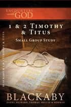 1 and 2 Timothy and Titus ebook by Henry Blackaby,Richard Blackaby,Tom Blackaby,Melvin Blackaby,Norman Blackaby