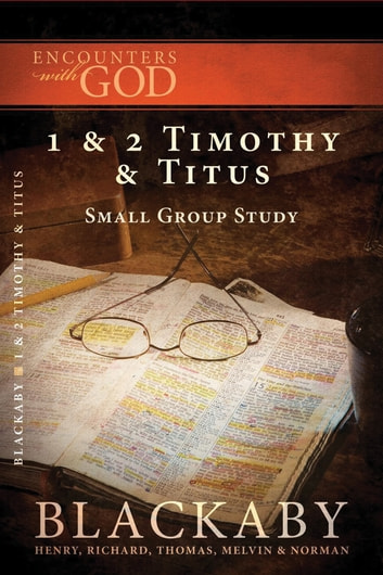 1 and 2 Timothy and Titus - A Blackaby Bible Study Series ebook by Henry Blackaby,Richard Blackaby,Tom Blackaby,Melvin Blackaby,Norman Blackaby