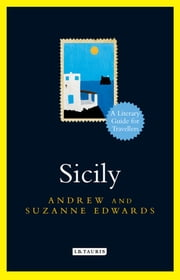 Sicily: - A Literary Guide for Travellers ebook by Andrew Edwards,Suzanne Edwards