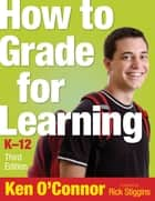 How to Grade for Learning, K-12 ebook by Dr. Ken B. O'Connor