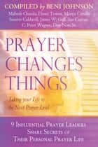 Prayer Changes Things: Taking Your Life to the Next Prayer Level ebook by Beni Johnson, Don Nori Sr., James W. Goll,...