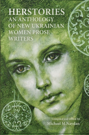 Herstories - an anthology of New Ukrainian women prose writers ebook by Michael M. Naydan