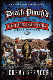 Death Punch'd - Surviving Five Finger Death Punch's Metal Mayhem ebook by Jeremy Spencer