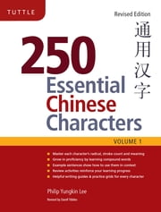 250 Essential Chinese Characters Volume 1 - Revised Edition (HSK Level 1) ebook by Philip Yungkin Lee, Darell Tibbles