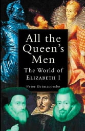 All the Queen's Men - The World of Elizabeth I ebook by Peter Brimacombe