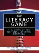 The Literacy Game - The Story of The National Literacy Strategy ebook by John Stannard, Laura Huxford