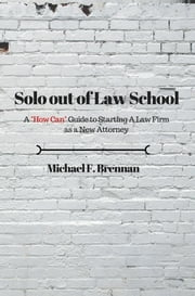 Solo Out of Law School ebook by Michael Brennan