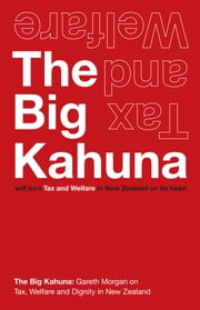 The Big Kahuna - Turning Tax and Welfare in New Zealand on its head. ebook by Gareth Morgan,Susan Guthrie