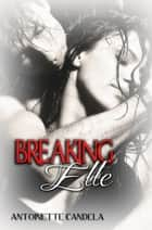 Breaking Elle ebook by Antoinette Candela