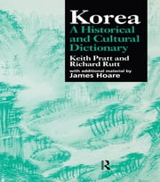 Korea - A Historical and Cultural Dictionary ebook by Keith Pratt,Richard Rutt